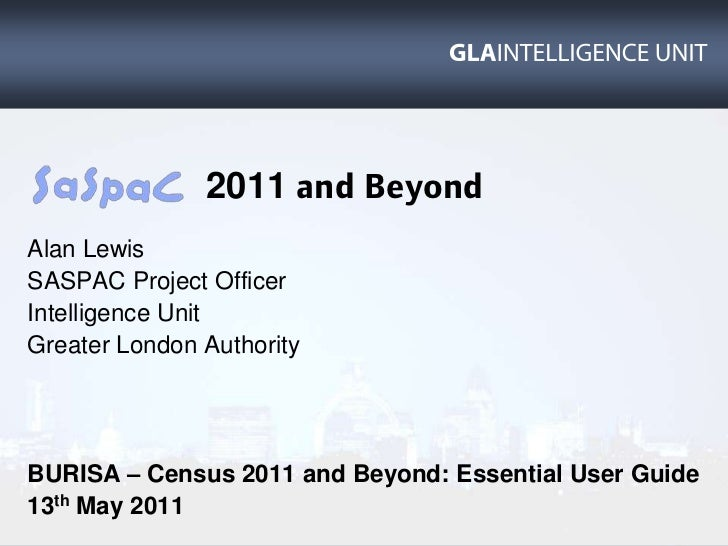 2011 and Beyond<br />Alan Lewis<br />SASPAC Project Officer<br />Intelligence Unit<br />Greater London Authority<br />BURI...