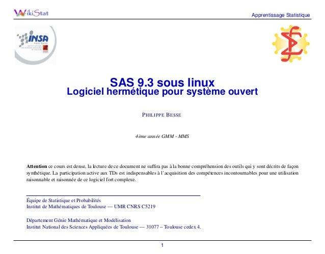 Apprentissage Statistique  SAS 9.3 sous linux  Logiciel hermétique pour système ouvert P HILIPPE B ESSE  4ème année GMM - ...