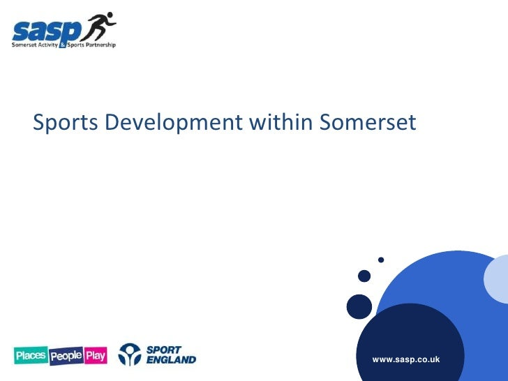 Sports Development within Somerset                              www.sasp.co.uk                              www.sasp.co.uk