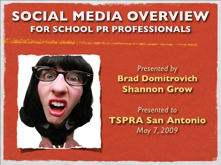 SOCIAL MEDIA OVERVIEW  FOR SCHOOL PR PROFESSIONALS                       Presented by                Brad Domitrovich     ...