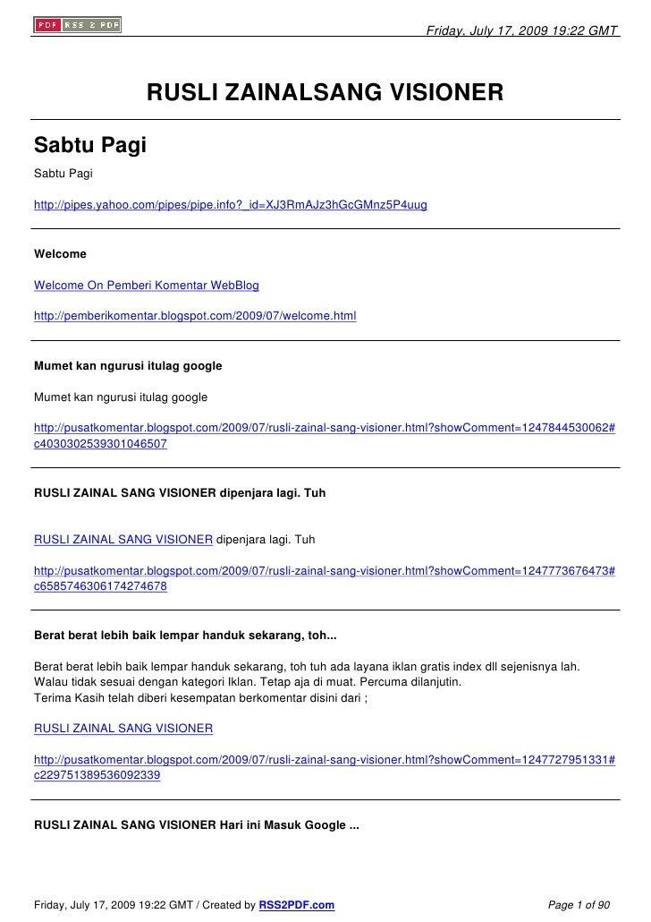 Friday, July 17, 2009 19:22 GMT                          RUSLI ZAINALSANG VISIONER  Sabtu Pagi Sabtu Pagi  http://pipes.ya...