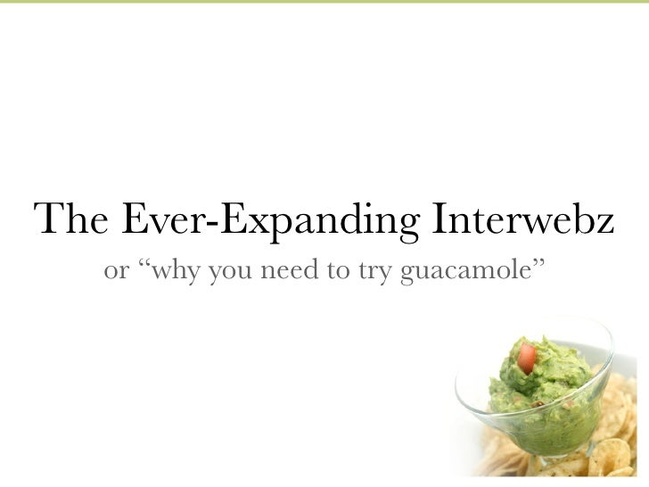 """The Ever-Expanding Interwebz   or """"why you need to try guacamole"""""""
