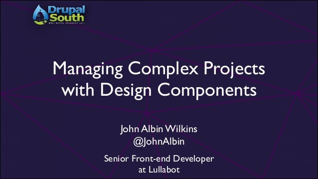 Managing Complex Projects with Design Components! John Albin Wilkins! @JohnAlbin! !  Senior Front-end Developer