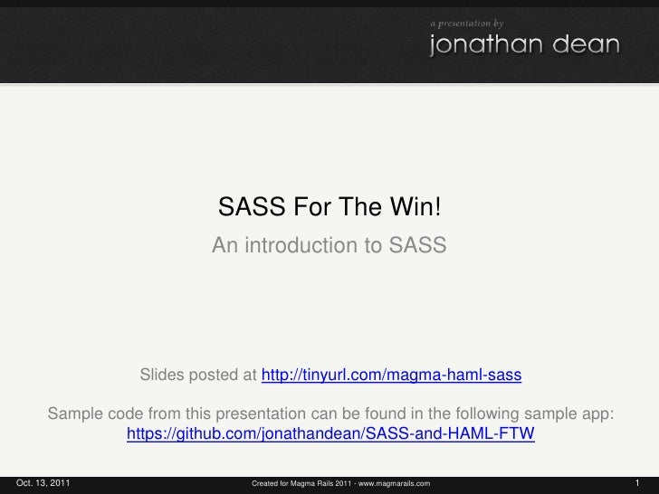 SASS For The Win!<br />An introduction to SASS<br />Oct. 13, 2011<br />1<br />Created for Magma Rails 2011 - www.magmarail...