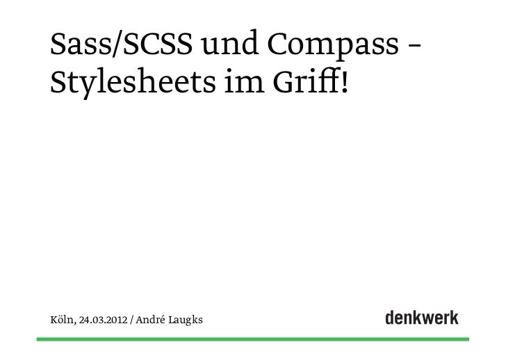 Sass/SCSS und Compass –Stylesheets im Griff!Köln, 24.03.2012 / André Laugks
