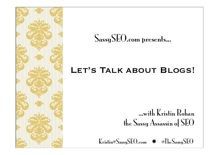 SassySEO.com presents...Let's Talk about Blogs!                   ...with Kristin Rohan              the Sassy Assassin of...