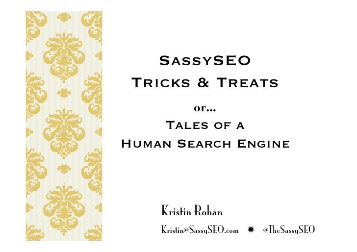SassySEO  Tricks & Treats or… Tales of a  Human Search Engine Kristin Rohan