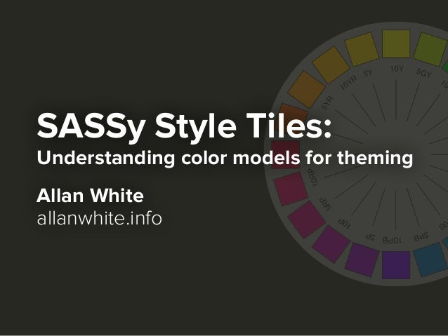 SASSy Style Tiles: Understanding color models for theming Allan White allanwhite.info