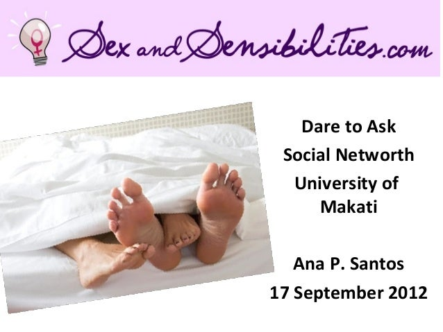 Dare to Ask Social Networth  University of     Makati   Ana P. Santos17 September 2012