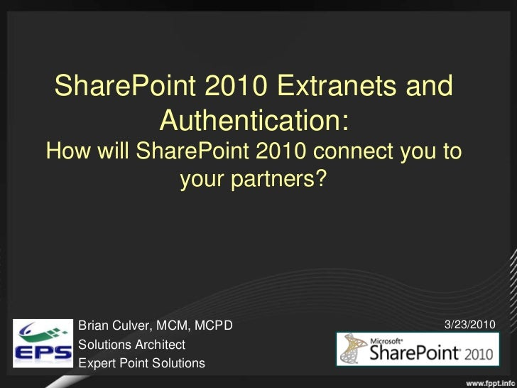 SharePoint 2010 Extranets and Authentication:How will SharePoint 2010 connect you to your partners? <br />Brian Culver, MC...