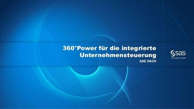 Copyr ight © 2012, SAS Institute Inc. All rights reser ved. 360°Power für die integrierte Unternehmensteuerung SAS DACH