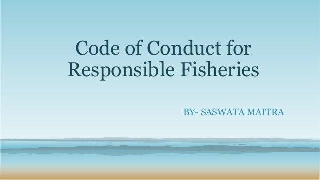 Code of Conduct forResponsible Fisheries            BY- SASWATA MAITRA