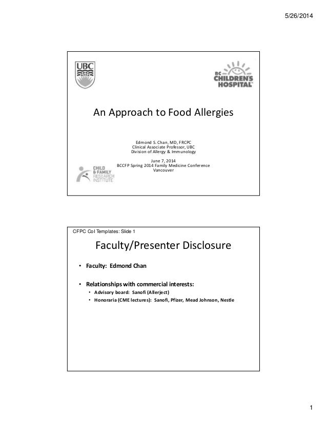 5/26/2014 1 An Approach to Food Allergies Edmond S. Chan, MD, FRCPC Clinical Associate Professor, UBC Division of Allergy ...