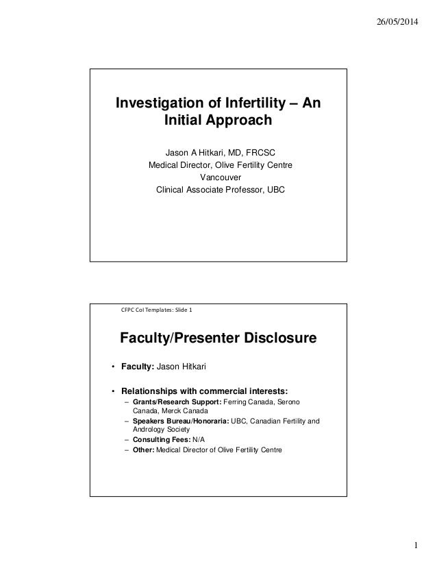 26/05/2014 1 Investigation of Infertility – An Initial Approach Jason A Hitkari, MD, FRCSC Medical Director, Olive Fertili...