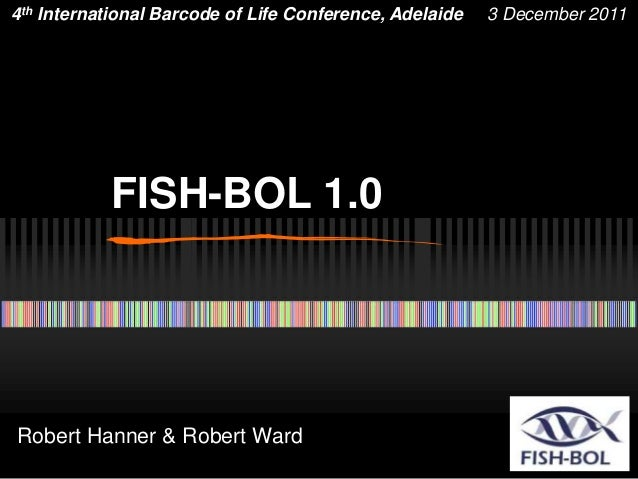 Robert Hanner & Robert Ward 4th International Barcode of Life Conference, Adelaide 3 December 2011 FISH-BOL 1.0