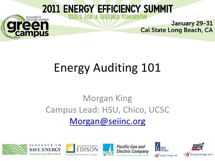 Energy Auditing 101        Morgan KingCampus Lead: HSU, Chico, UCSC    Morgan@seiinc.org