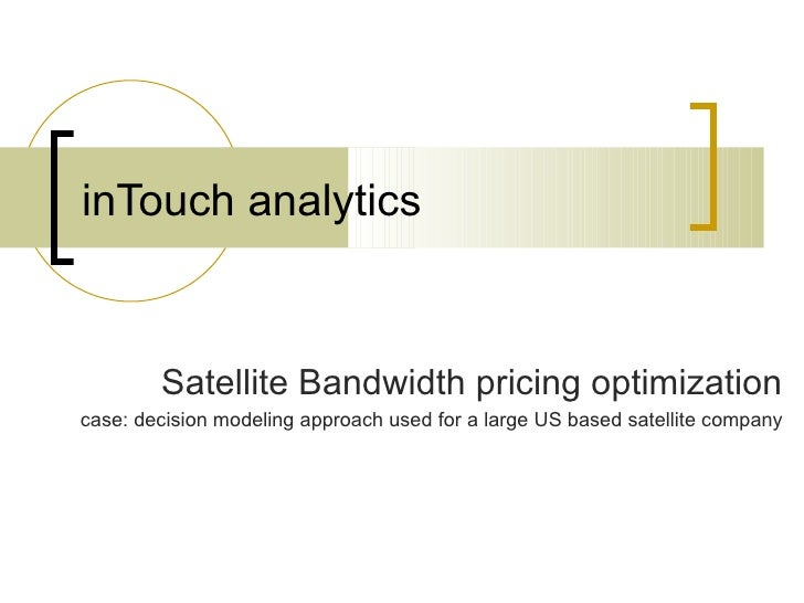 Satellite Bandwidth pricing optimizationcase: decision modeling approach used for a large US based satellite company