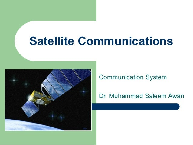 Satellite Communications Communication System Dr. Muhammad Saleem Awan