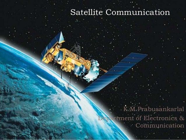 Satellite CommunicationK.M.PrabusankarlalDepartment of Electronics &Communication1