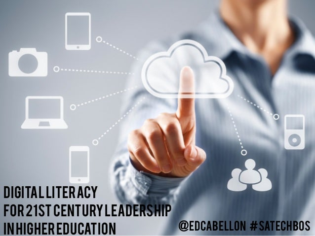 Digitalliteracy for21stcenturyleadership inhighereducation @Edcabellon #satechbos