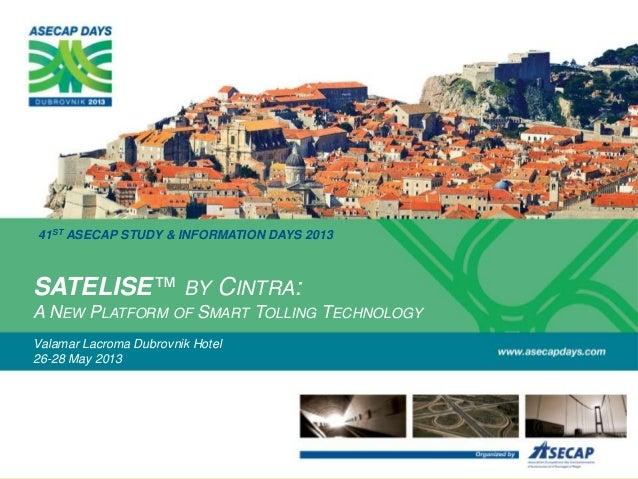 41ST ASECAP STUDY & INFORMATION DAYS 2013Valamar Lacroma Dubrovnik Hotel26-28 May 2013SATELISE™ BY CINTRA:A NEW PLATFORM O...