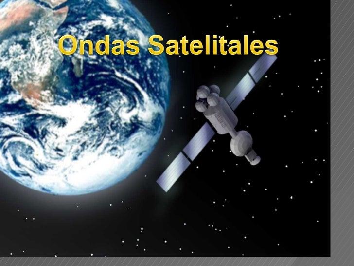  se transmiten por presencia en el espacio de satélites artificiales  que se encuentran situados alrededor de la tierra....