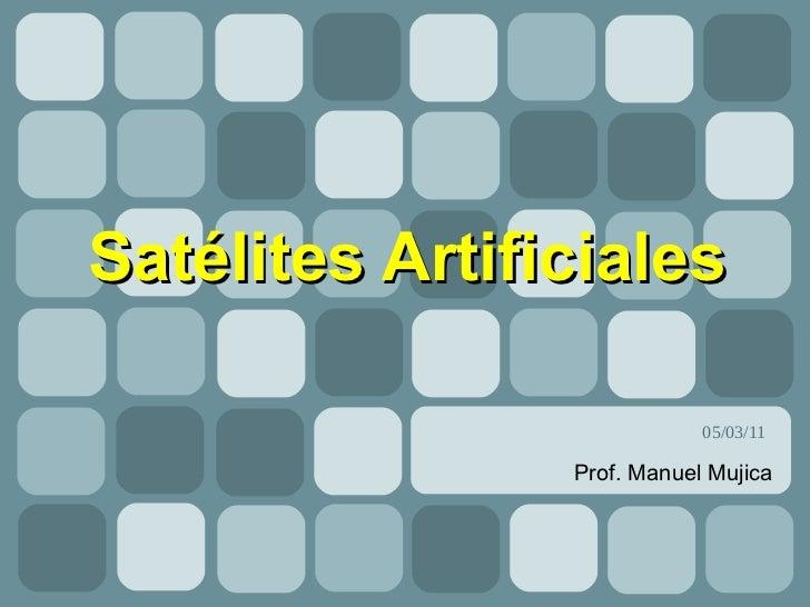 Satélites Artificiales                            05/03/11                Prof. Manuel Mujica