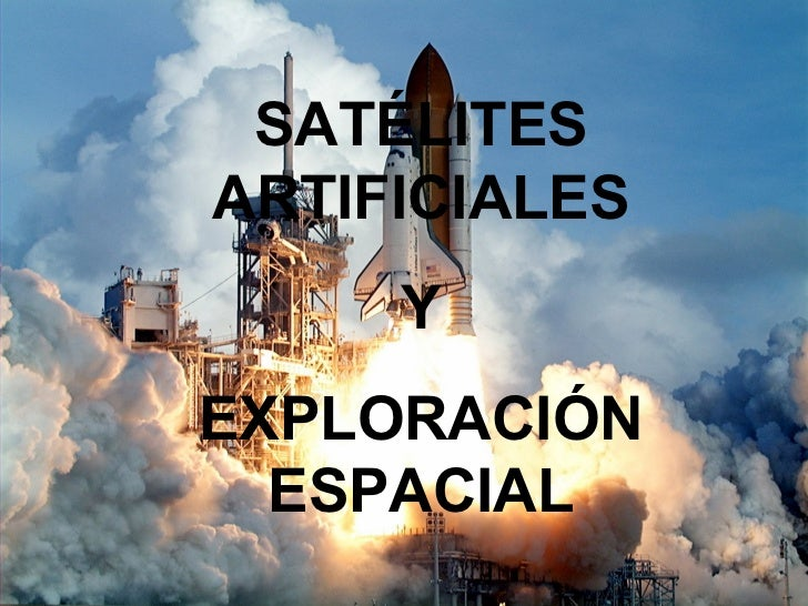 Satelites artificiales y exploracion espacial