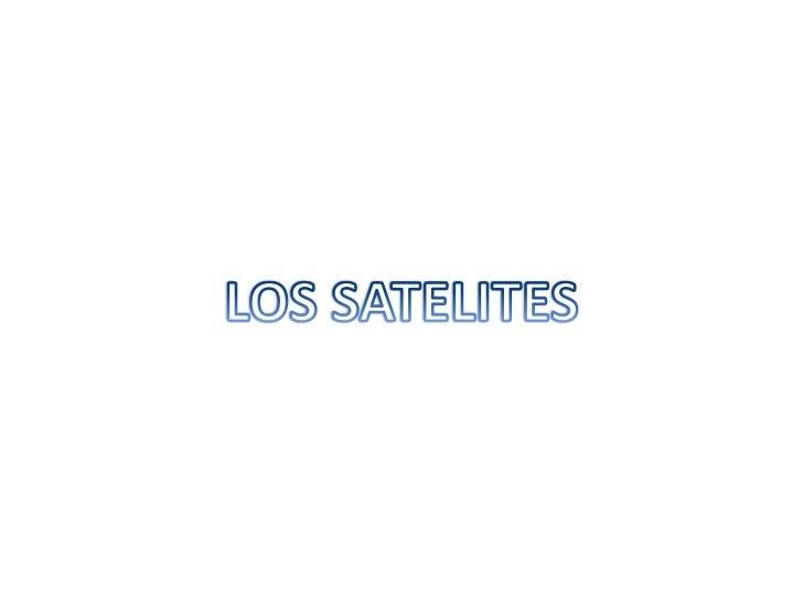 SATELITES NATURALESLos satélites naturales son astros que giranalrededor de los planetas. El único satélitenatural de la T...