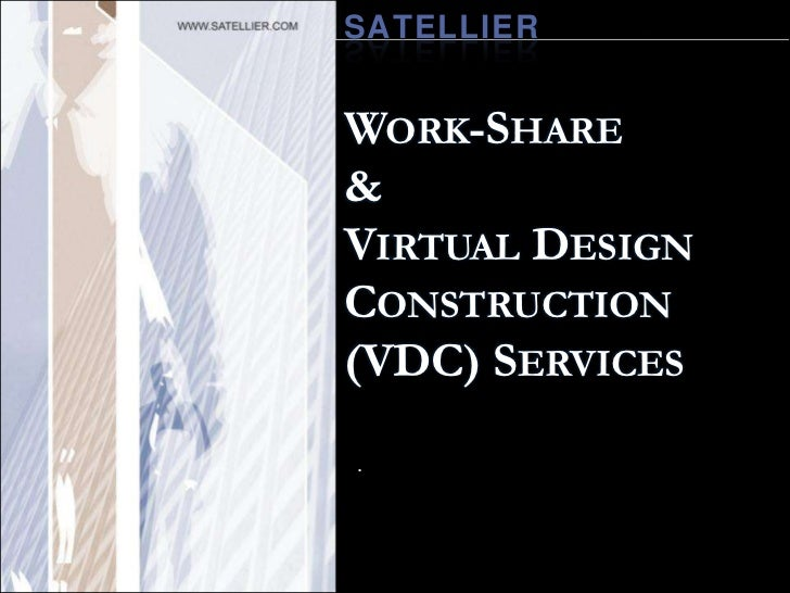 SATELLIER<br />Work-Share& Virtual Design  Construction (VDC) Services<br />.<br />