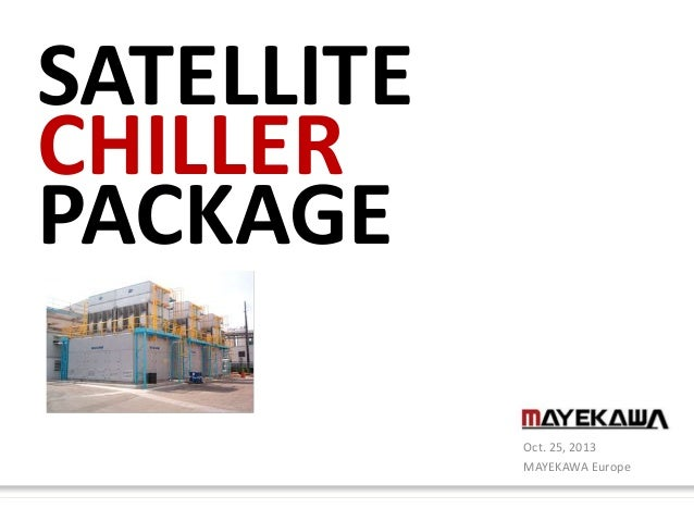 SATELLITE CHILLER PACKAGE Oct. 25, 2013 MAYEKAWA Europe