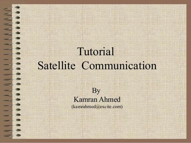 Tutorial Satellite Communication By Kamran Ahmed (kamrahmed@excite.com)
