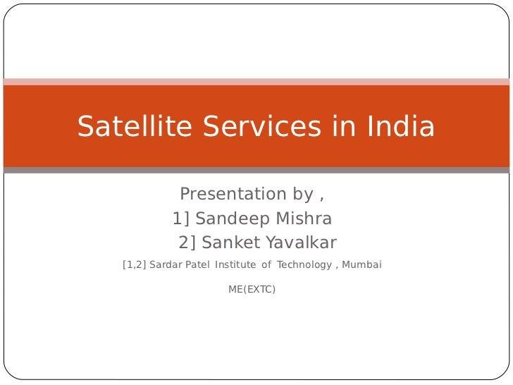 Satellite Services in India             Presentation by ,            1] Sandeep Mishra             2] Sanket Yavalkar   [1...