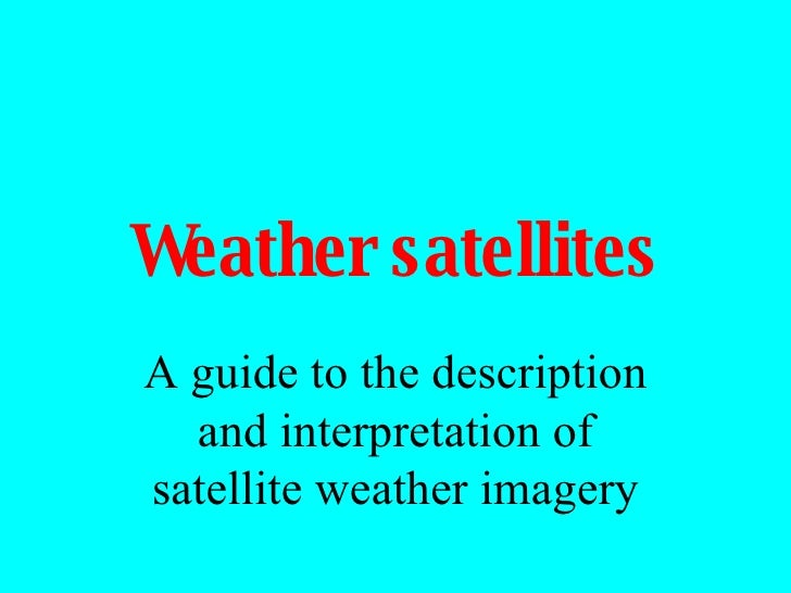 Weather   satellites A guide to the description and interpretation of satellite weather imagery