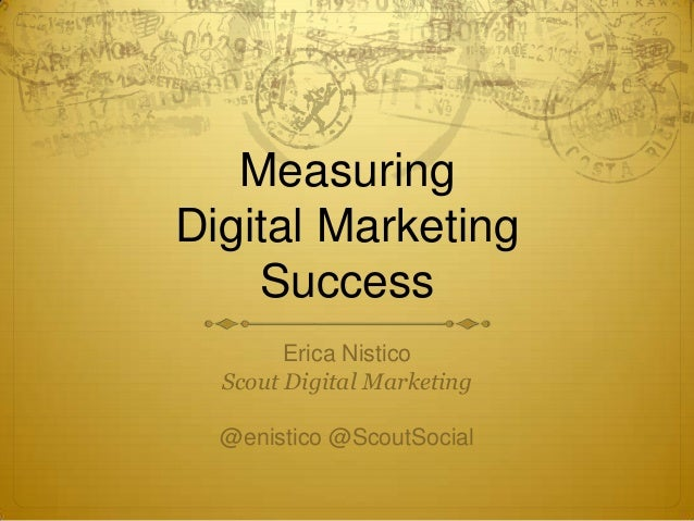 Measuring Digital Marketing Success Erica Nistico Scout Digital Marketing @enistico @ScoutSocial