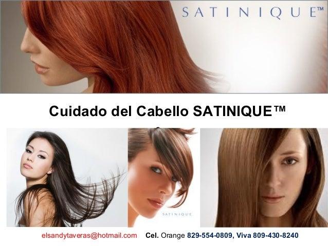.elsandytaveras@hotmail.com Cel. Orange 829-554-0809, Viva 809-430-8240Cuidado del Cabello SATINIQUE™