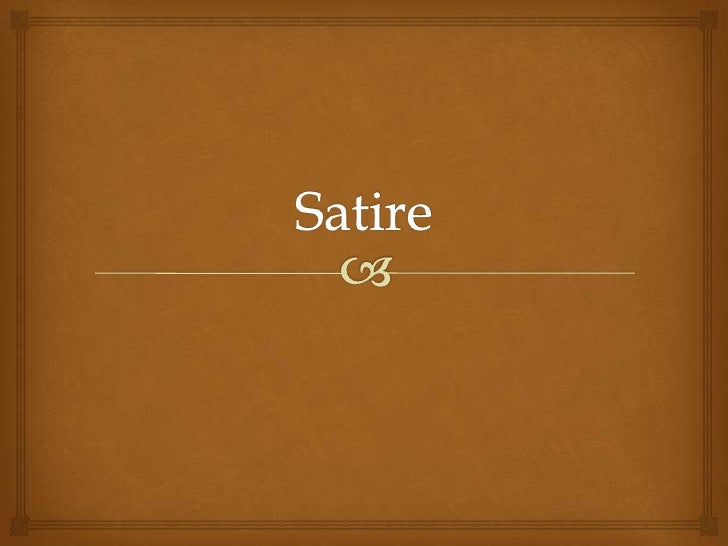What is Satire                  A literary work that ridicules its subject through the  use of techniques such as: exag...