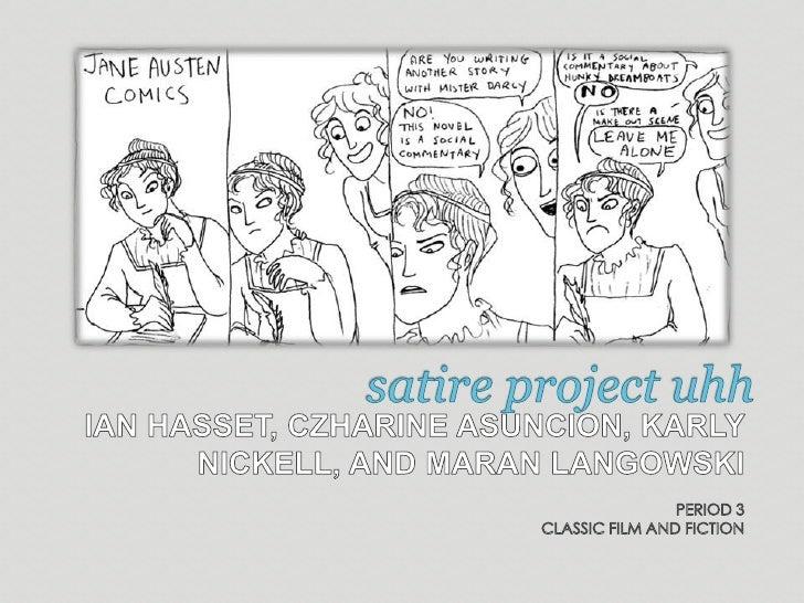 satire project uhh<br />IAN HASSET, CZHARINE ASUNCION, KARLY NICKELL, AND MARAN LANGOWSKI<br />PERIOD 3<br />CLASSIC FILM ...
