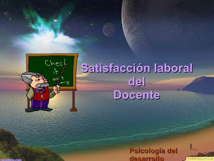 Satisfacción laboral del Docente Psicología del desarrollo