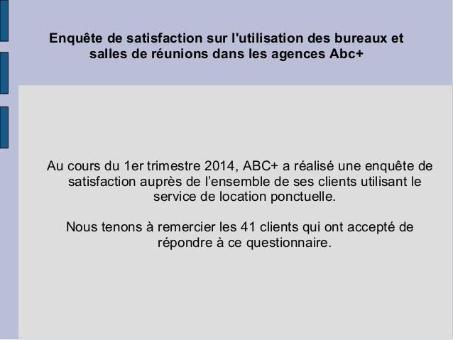 Enquête de satisfaction sur l'utilisation des bureaux et salles de réunions dans les agences Abc+ Au cours du 1er trimestr...