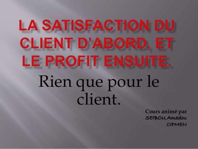 Rien que pour le  client.  Cours animé par  SEIBOU Amadou  CIPMEN