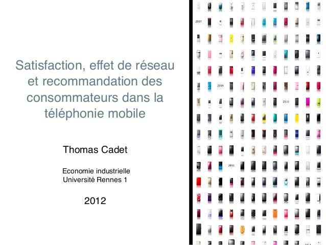 Satisfaction, effet de réseau et recommandation des consommateurs dans la téléphonie mobile Thomas Cadet Economie industri...