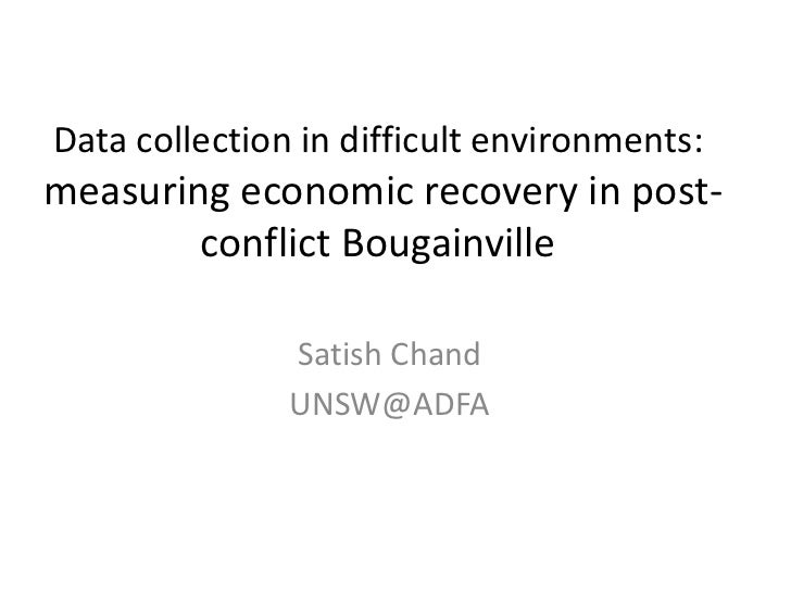 Data collection in difficult environments:measuring economic recovery in post-        conflict Bougainville               ...
