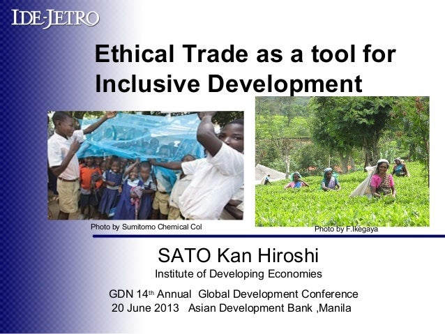 Ethical Trade as a tool forInclusive Development  GDN 14thAnnual Global Development Conference20 June 2013 Asian Developm...