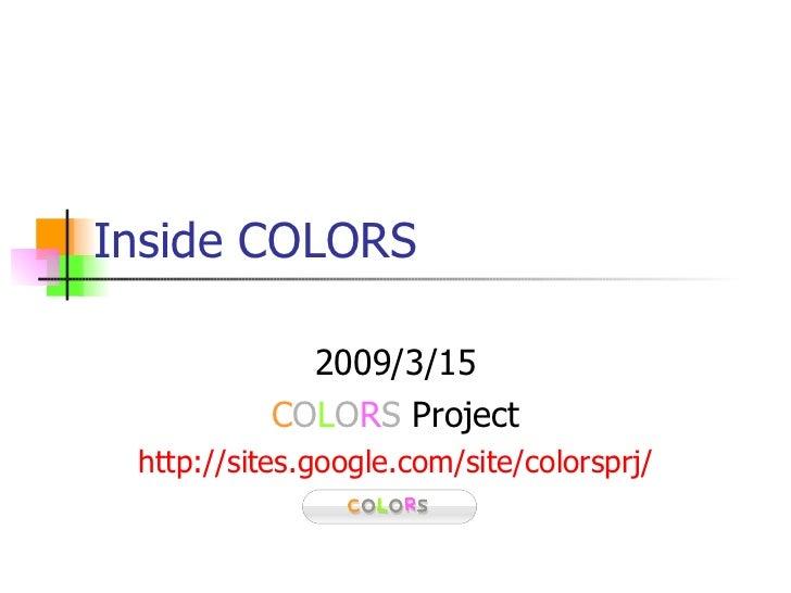 Inside COLORS             2009/3/15           COLORS Project http://sites.google.com/site/colorsprj/