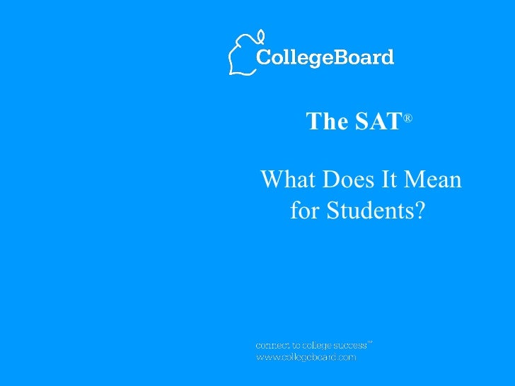 The SAT ®   What Does It Mean for Students?