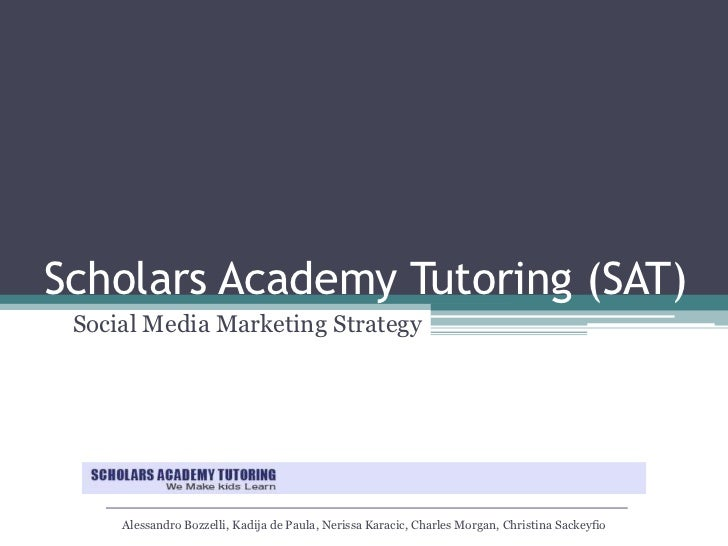 Scholars Academy Tutoring (SAT)<br />Social Media Marketing Strategy<br />Alessandro Bozzelli, Kadija de Paula, NerissaKar...