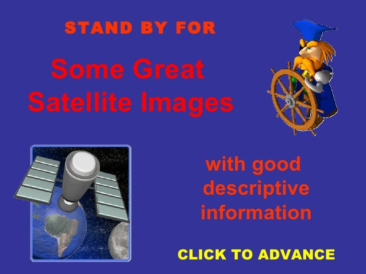 STAND BY FOR   Some Great Satellite Images                with good              descriptive              information     ...