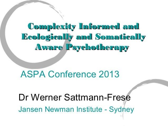 Complexity Informed and Ecologically and Somatically Aware Psychotherapy  ASPA Conference 2013 Dr Werner Sattmann-Frese Ja...