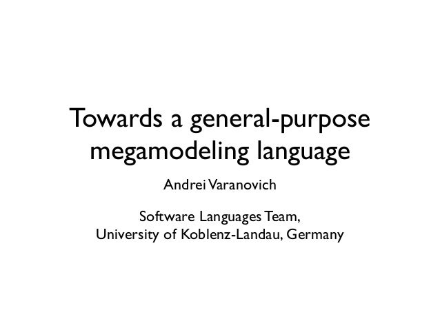 Towards a general-purpose megamodeling language AndreiVaranovich Software Languages Team, University of Koblenz-Landau, Ge...